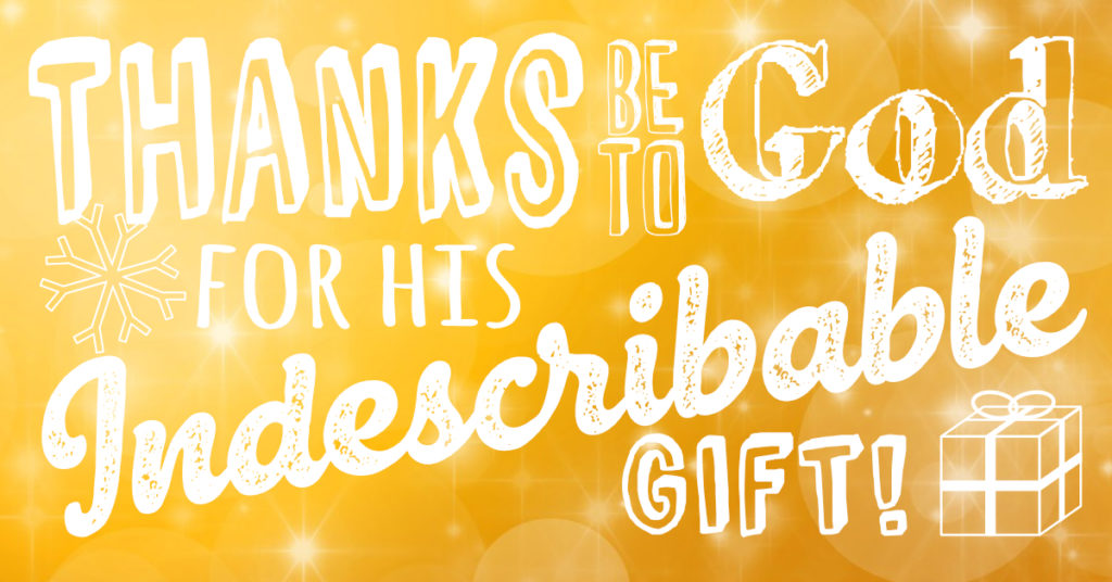 Thanks be to God for His Indescribable Gift
